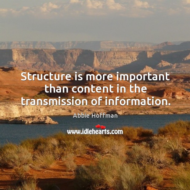 Structure is more important than content in the transmission of information. Image