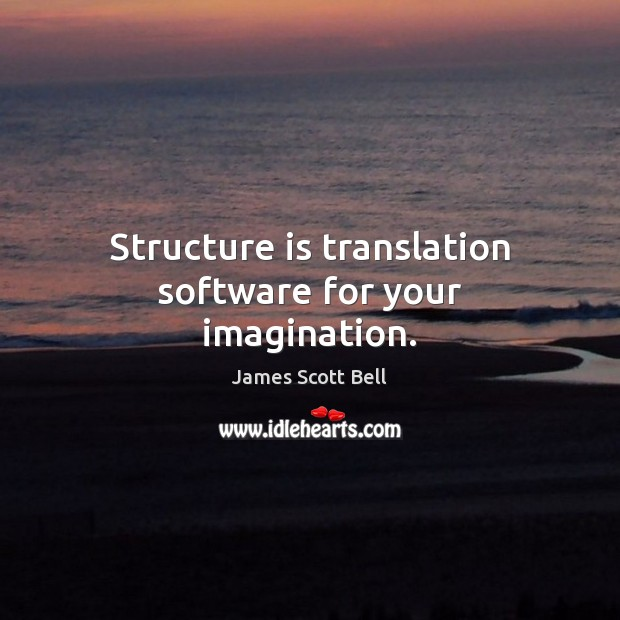 Structure is translation software for your imagination. Image
