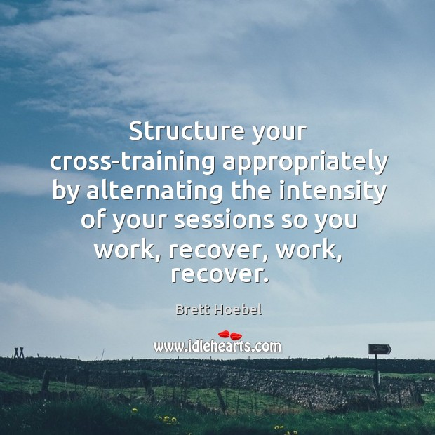 Image, Structure your cross-training appropriately by alternating the intensity of your sessions so