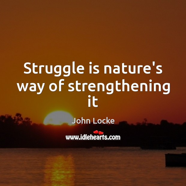 Struggle is nature's way of strengthening it Image