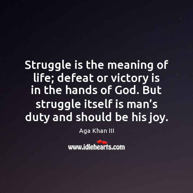 Struggle is the meaning of life; defeat or victory is in the Victory Quotes Image