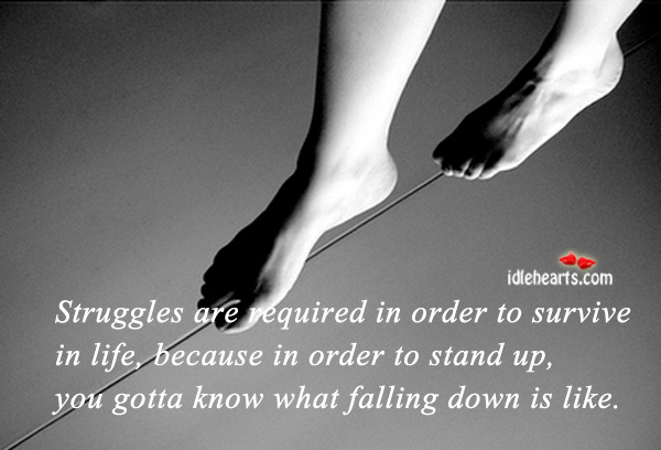 Struggles are required in order to survive in life Image