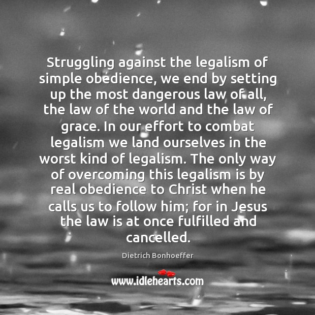 Struggling against the legalism of simple obedience, we end by setting up Image