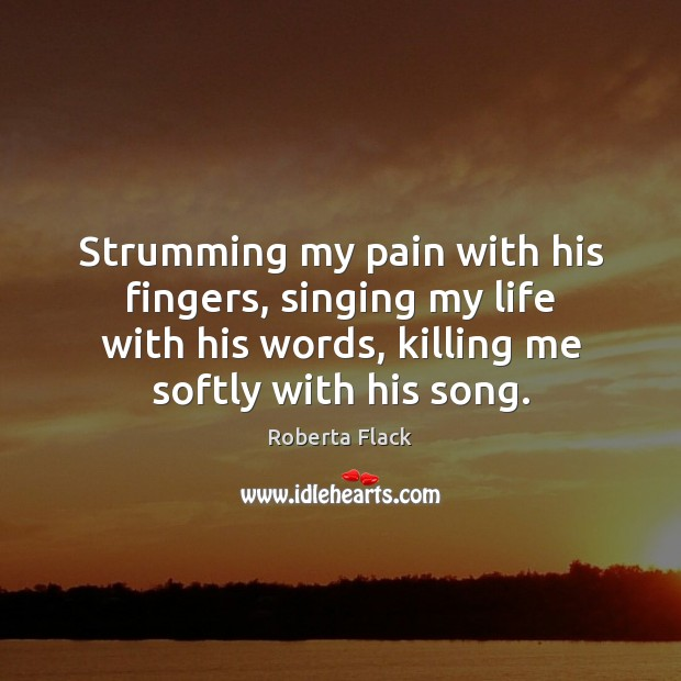 Strumming my pain with his fingers, singing my life with his words, Image