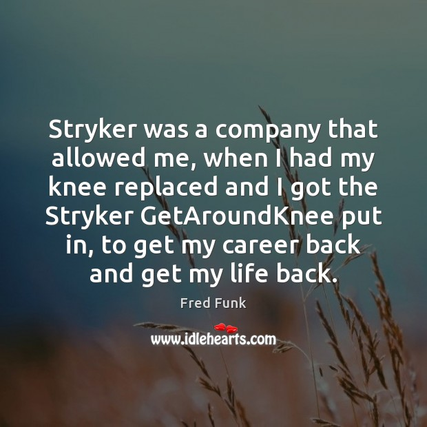 Stryker was a company that allowed me, when I had my knee Image