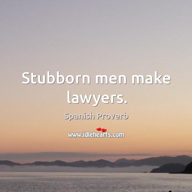 Image, Stubborn men make lawyers.