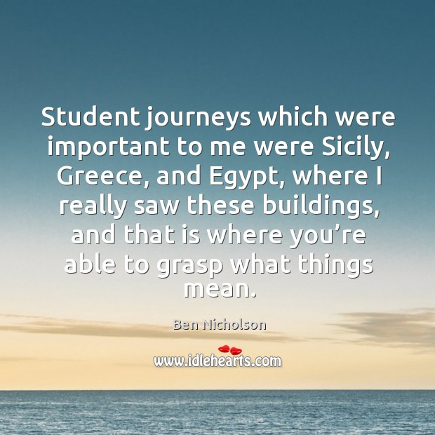Student journeys which were important to me were sicily, greece, and egypt Image