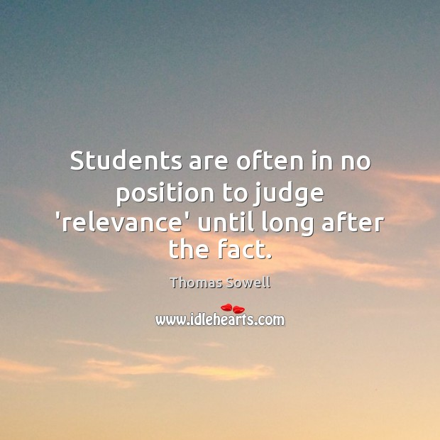 Image, Students are often in no position to judge 'relevance' until long after the fact.
