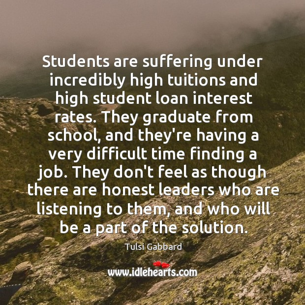 Students are suffering under incredibly high tuitions and high student loan interest Tulsi Gabbard Picture Quote