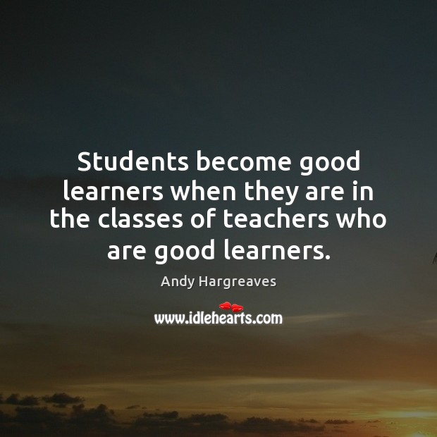 Image, Students become good learners when they are in the classes of teachers