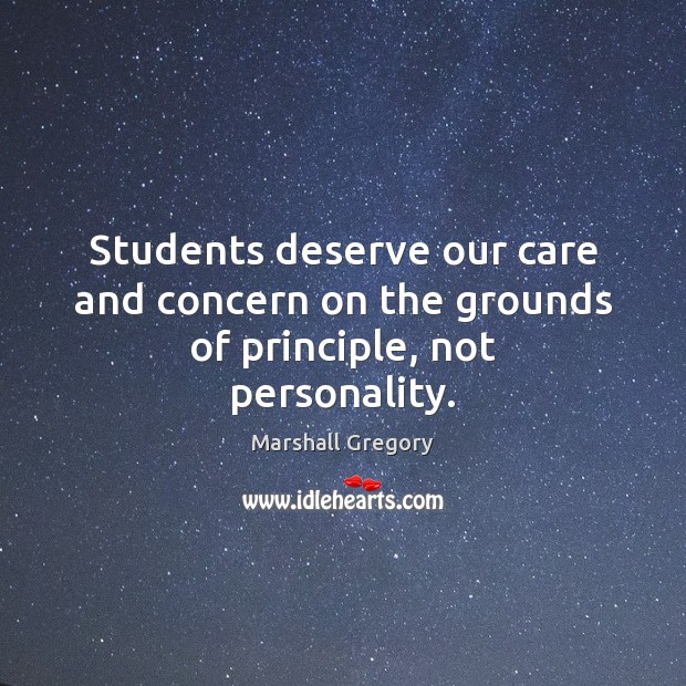 Students deserve our care and concern on the grounds of principle, not personality. Image