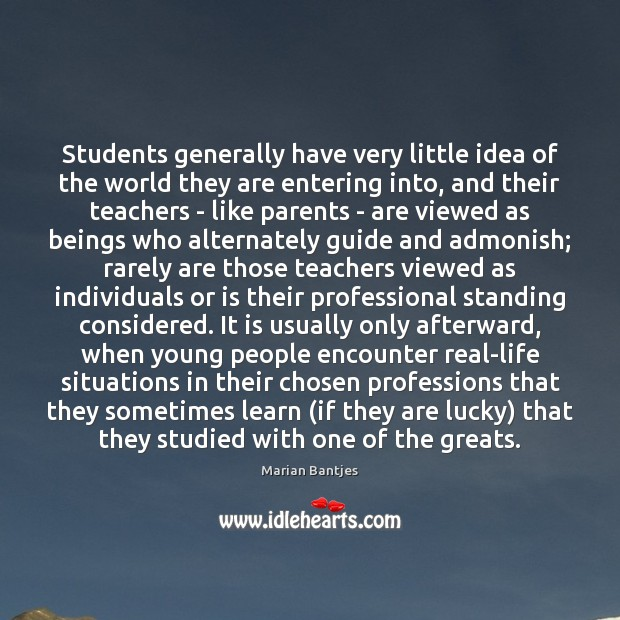 Students generally have very little idea of the world they are entering Image