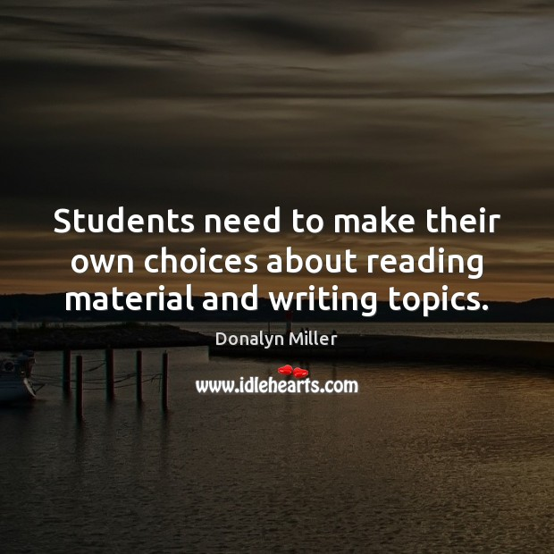 Students need to make their own choices about reading material and writing topics. Image
