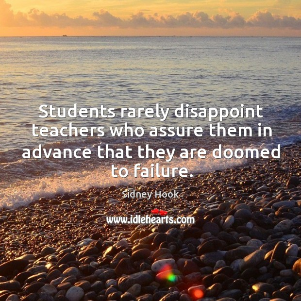 Students rarely disappoint teachers who assure them in advance that they are doomed to failure. Image