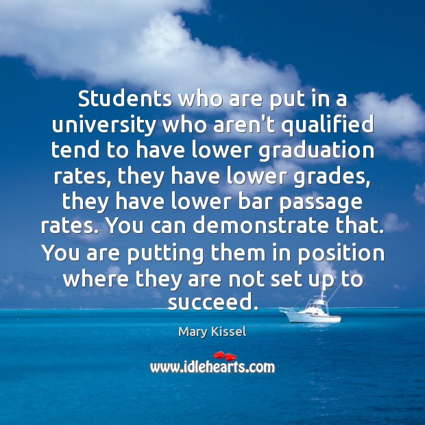 Students who are put in a university who aren't qualified tend to Graduation Quotes Image