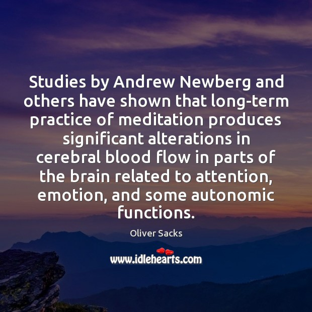 Studies by Andrew Newberg and others have shown that long-term practice of Oliver Sacks Picture Quote