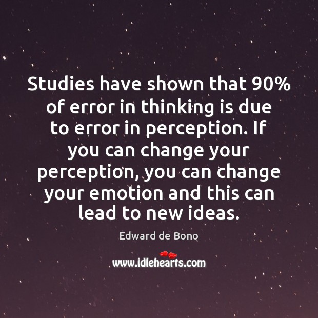 Studies have shown that 90% of error in thinking is due to error Edward de Bono Picture Quote