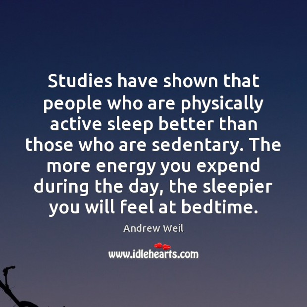 Studies have shown that people who are physically active sleep better than Andrew Weil Picture Quote