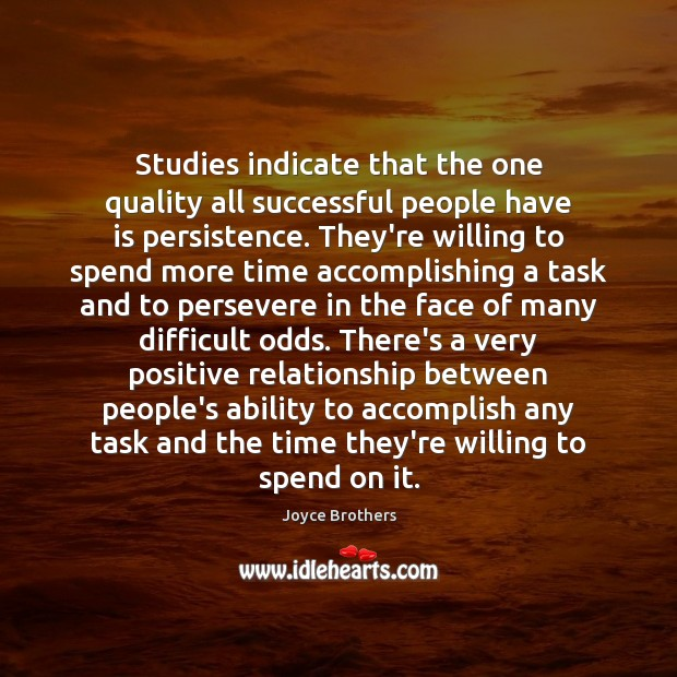 Studies indicate that the one quality all successful people have is persistence. Joyce Brothers Picture Quote