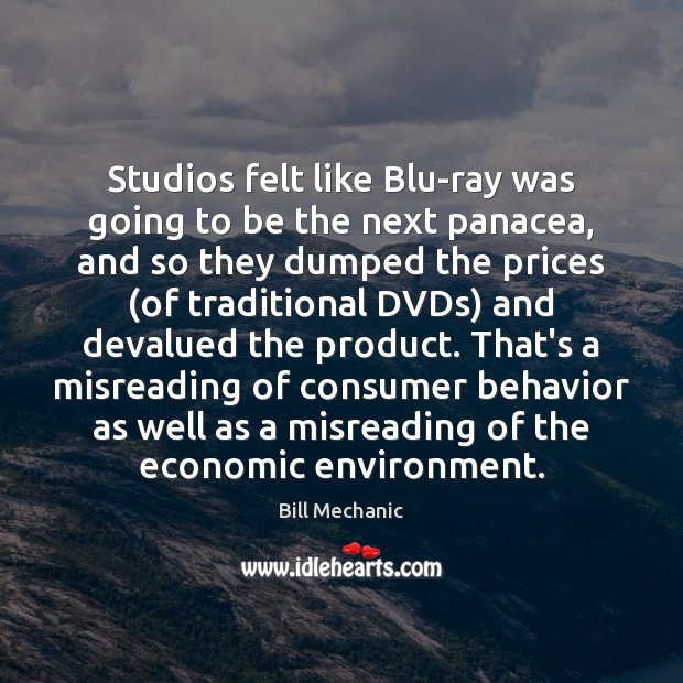 Studios felt like Blu-ray was going to be the next panacea, and Bill Mechanic Picture Quote