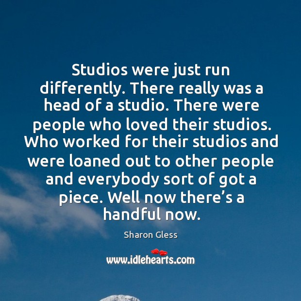 Studios were just run differently. There really was a head of a studio. Image