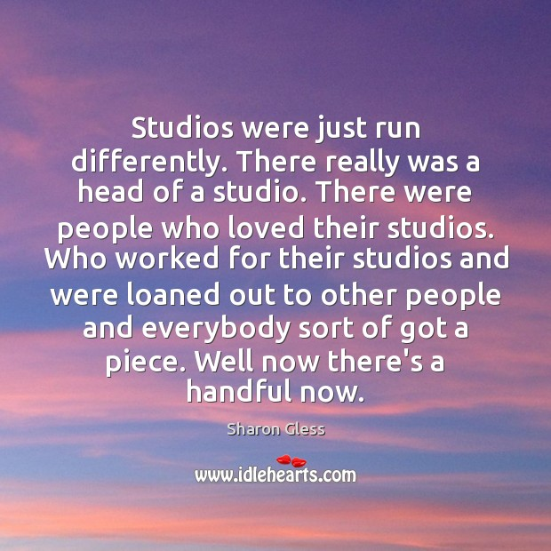 Studios were just run differently. There really was a head of a Image