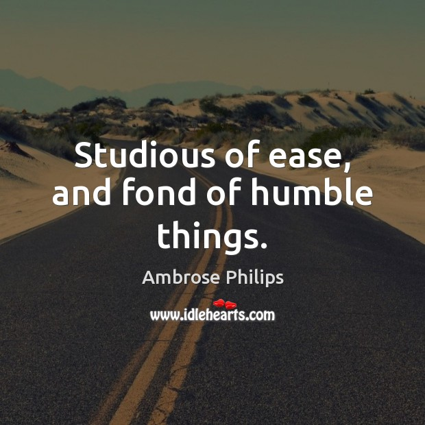 Studious of ease, and fond of humble things. Image