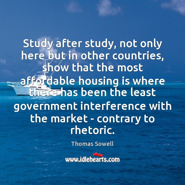 Study after study, not only here but in other countries, show that Thomas Sowell Picture Quote