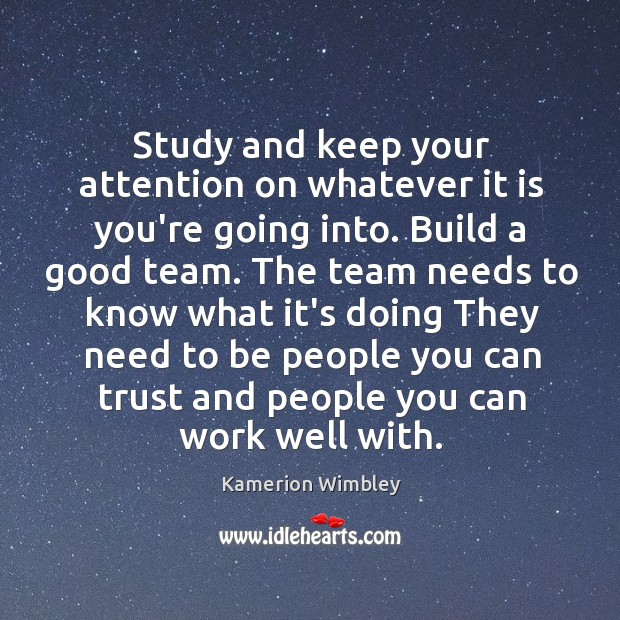 Study and keep your attention on whatever it is you're going into. Image