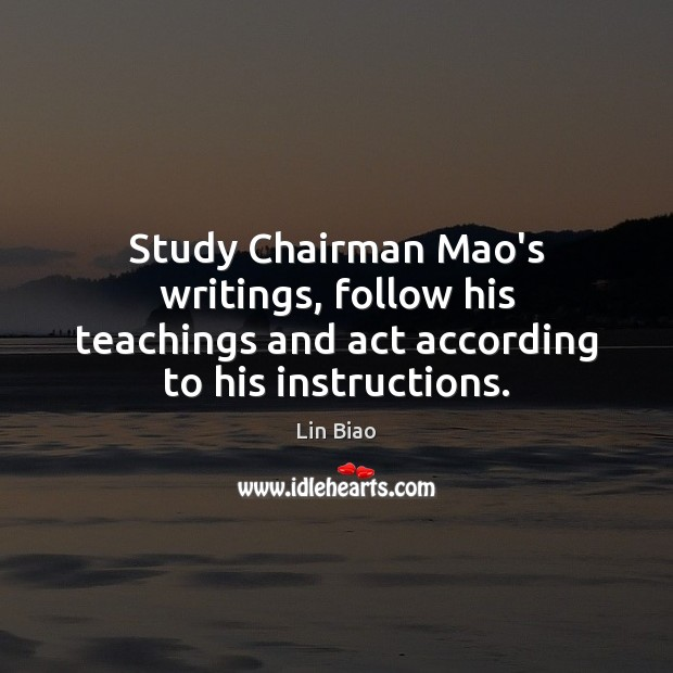 Study Chairman Mao's writings, follow his teachings and act according to his instructions. Image
