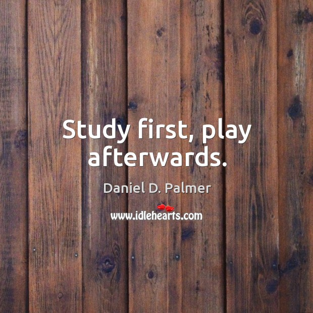Image, Study first, play afterwards.