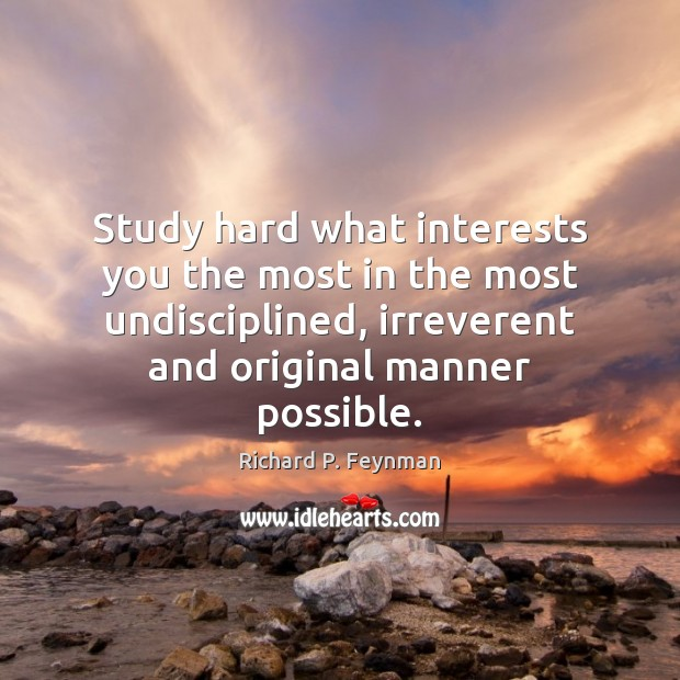 Image, Study hard what interests you the most in the most undisciplined, irreverent