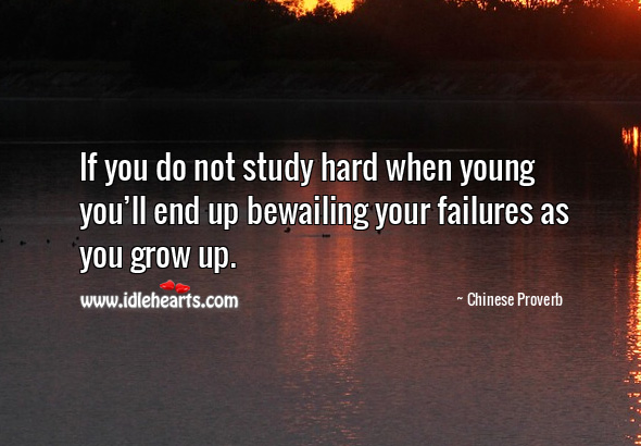 If you do not study hard when young you'll end up bewailing your failures as you grow up. Chinese Proverbs Image