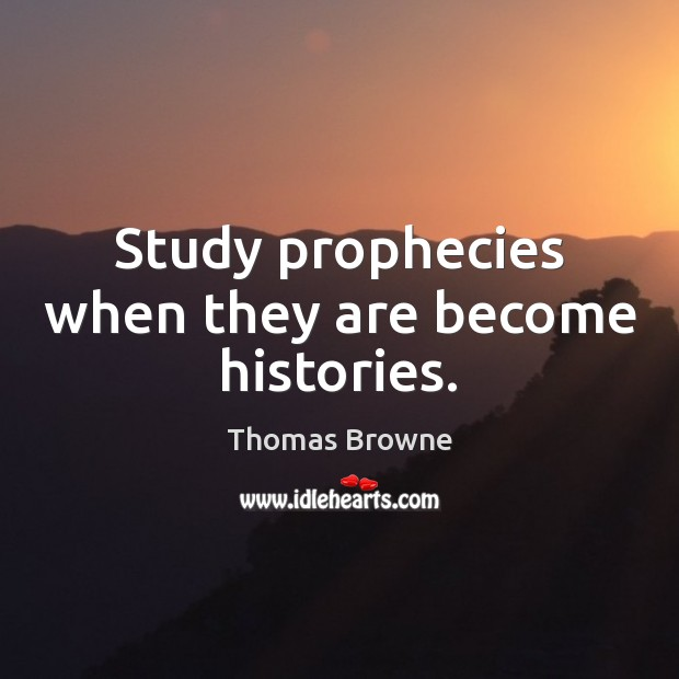 Study prophecies when they are become histories. Image