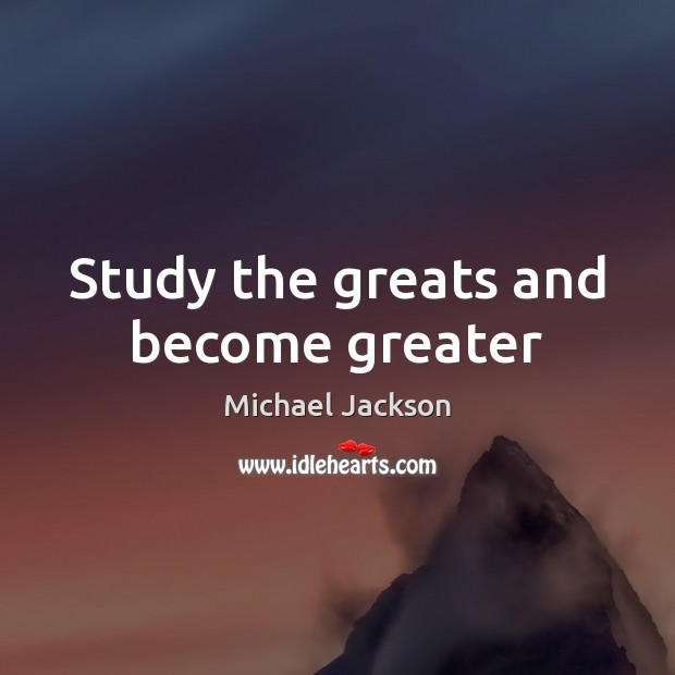Image, Study the greats and become greater