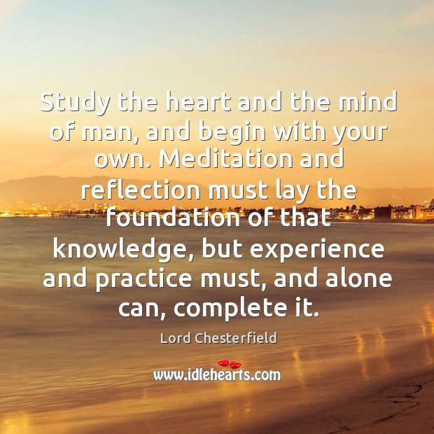 Image, Study the heart and the mind of man, and begin with your