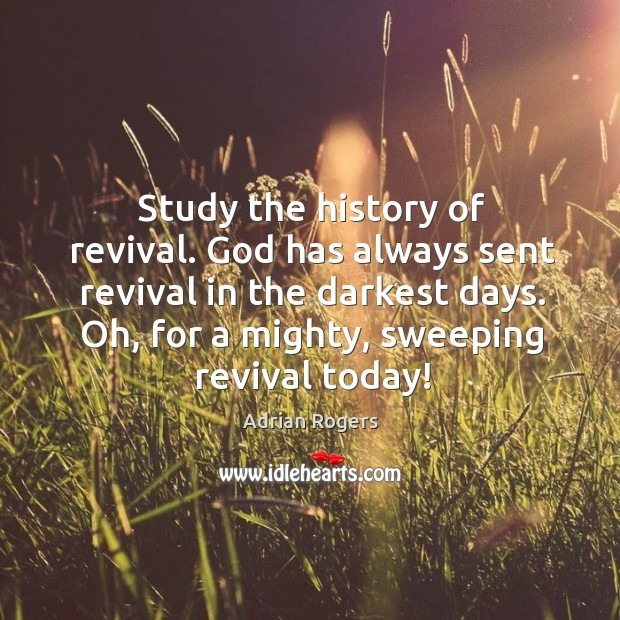 Image, Study the history of revival. God has always sent revival in the