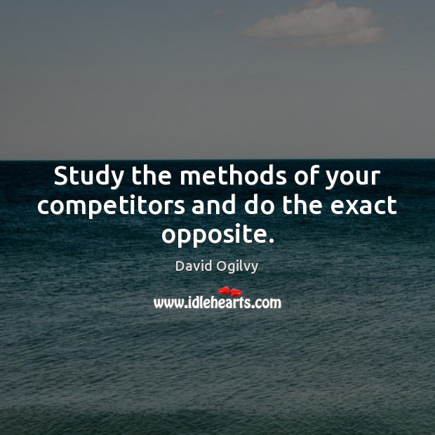 Image, Study the methods of your competitors and do the exact opposite.
