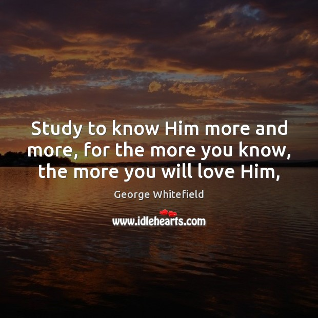 Image, Study to know Him more and more, for the more you know, the more you will love Him,