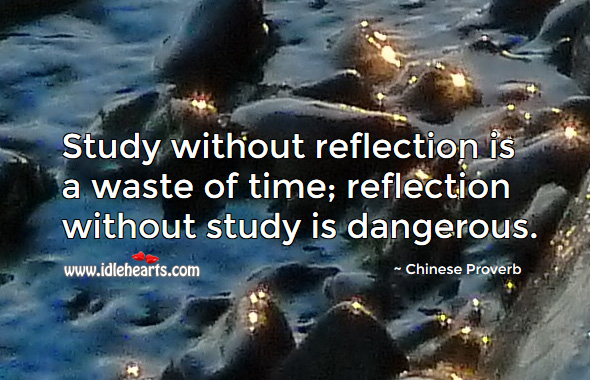 Study without reflection is a waste of time; reflection without study is dangerous. Chinese Proverbs Image