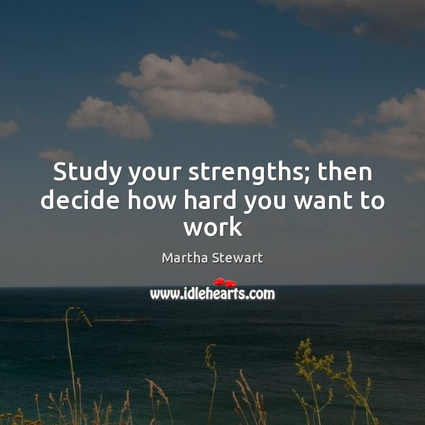 Study your strengths; then decide how hard you want to work Image