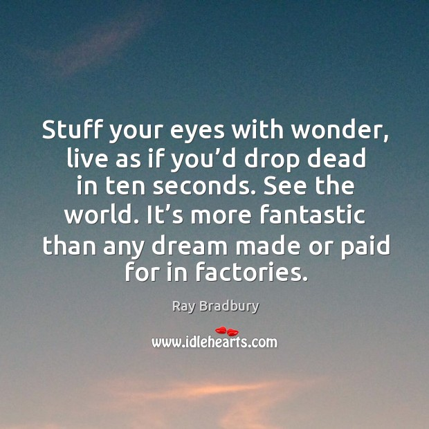 Stuff your eyes with wonder, live as if you'd drop dead in ten seconds. Image