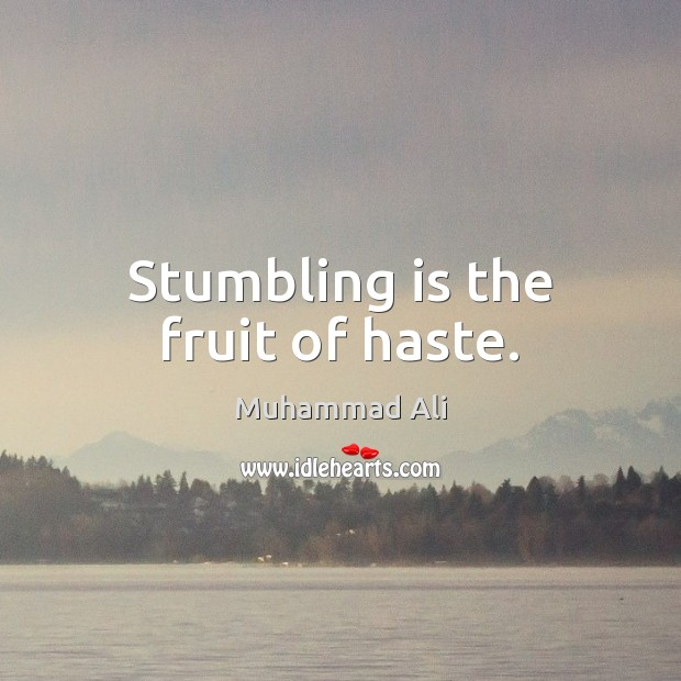 Stumbling is the fruit of haste. Image