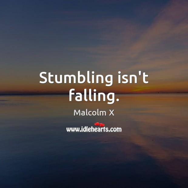 Image, Stumbling isn't falling.