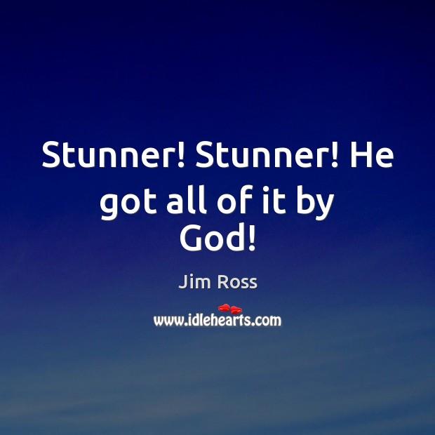 Stunner! Stunner! He got all of it by God! Image