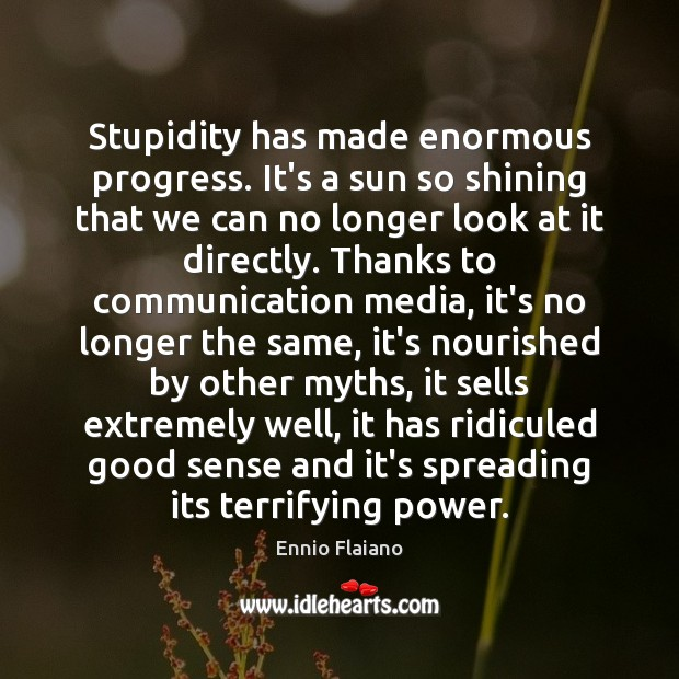 Stupidity has made enormous progress. It's a sun so shining that we Image