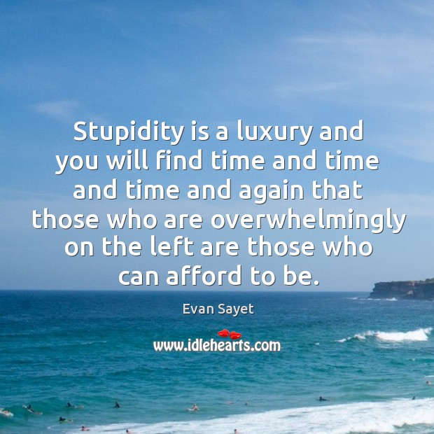 Stupidity is a luxury and you will find time and time and Image
