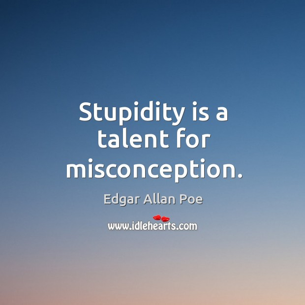 Image, Stupidity is a talent for misconception.
