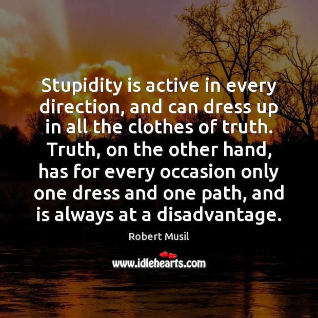 Stupidity is active in every direction, and can dress up in all Image