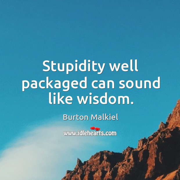 Image, Stupidity well packaged can sound like wisdom.